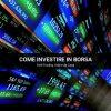 Come Investire in borsa: Guida al Trading per Principianti