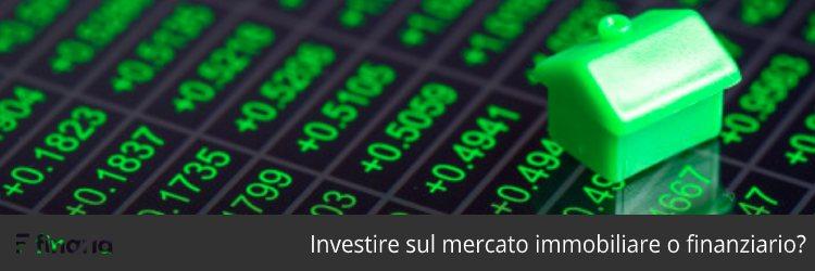 investire sul mercato immobiliare o finanziario