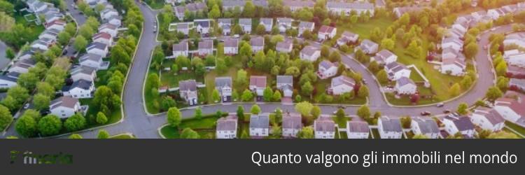 quanto valgono gli immobili nel mondo