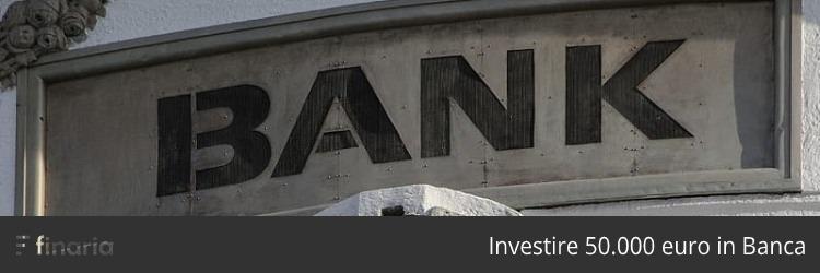 investire 50000 euro banca